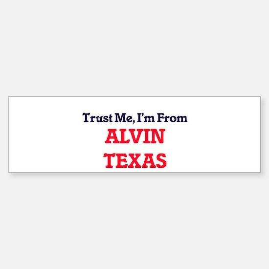 Trust Me, I'm from Alvin Texas Bumper Bumper Bumper Sticker