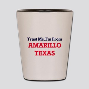 Trust Me, I'm from Amarillo Texas Shot Glass