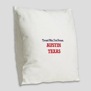 Trust Me, I'm from Austin Texa Burlap Throw Pillow