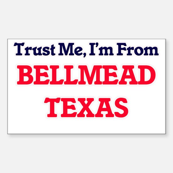 Trust Me, I'm from Bellmead Texas Decal