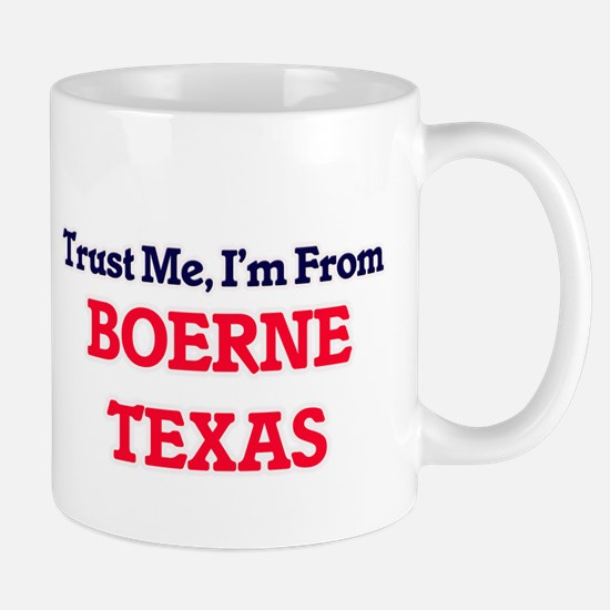 Trust Me, I'm from Boerne Texas Mugs