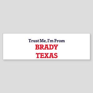 Trust Me, I'm from Brady Texas Bumper Sticker