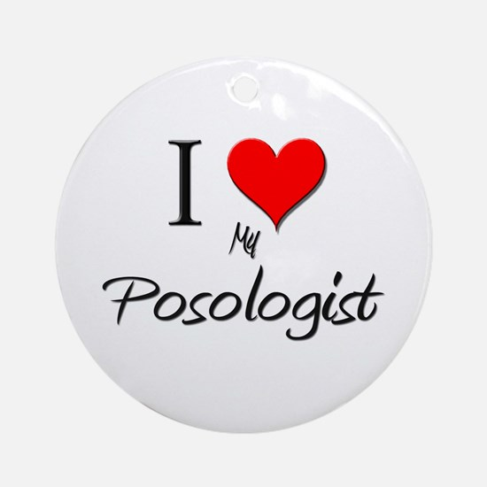 I Love My Posologist Ornament (Round)