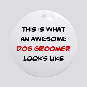 awesome dog groomer Round Ornament