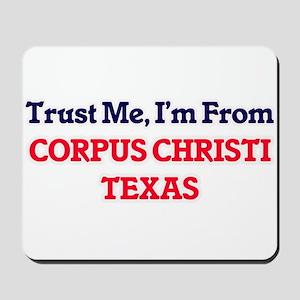 Trust Me, I'm from Corpus Christi Texas Mousepad