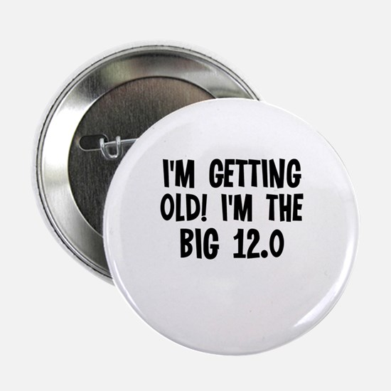 """I'm getting old! I'm the Big 2.25"""" Button"""
