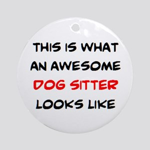 awesome dog sitter Round Ornament