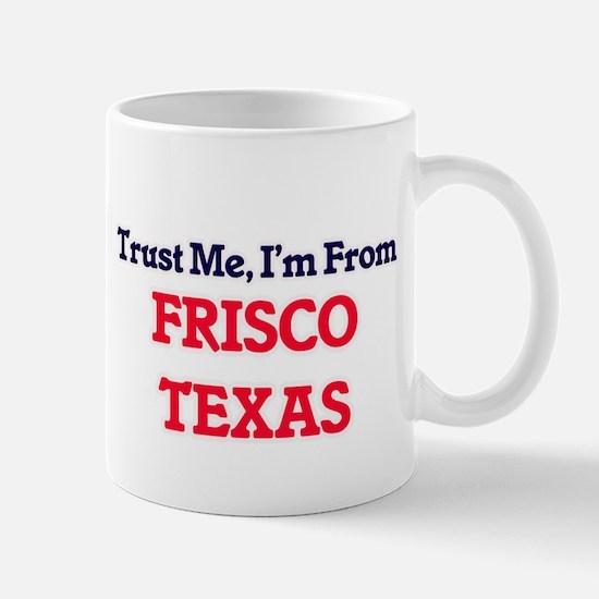 Trust Me, I'm from Frisco Texas Mugs