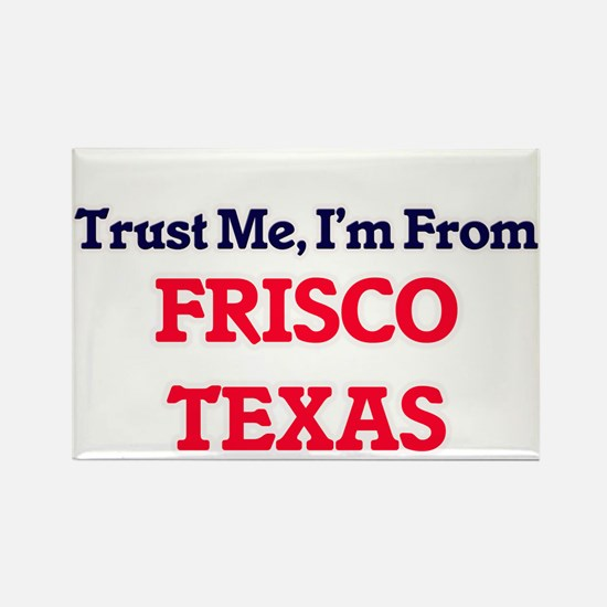 Trust Me, I'm from Frisco Texas Magnets