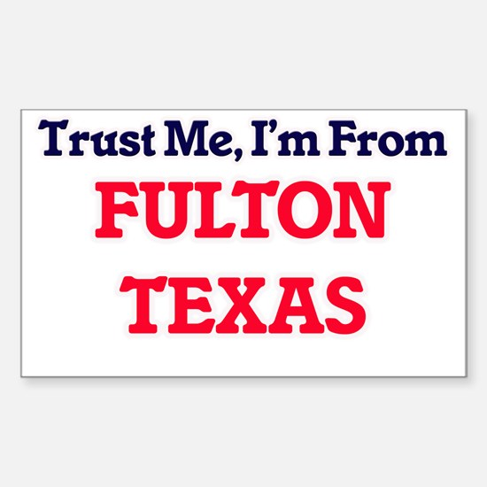 Trust Me, I'm from Fulton Texas Decal