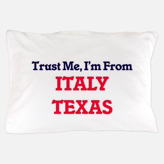 Trust Me, I'm from Italy Texas Pillow Case