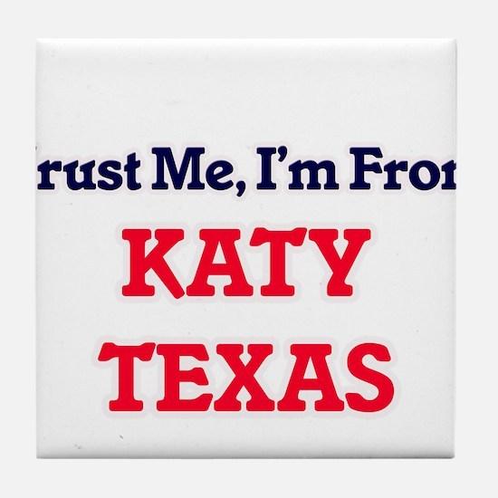 Trust Me, I'm from Katy Texas Tile Coaster