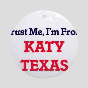 Trust Me, I'm from Katy Texas Round Ornament