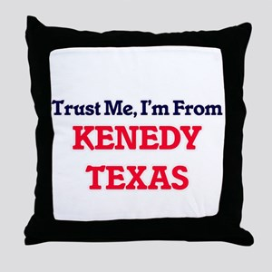 Trust Me, I'm from Kenedy Texas Throw Pillow