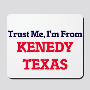 Trust Me, I'm from Kenedy Texas Mousepad