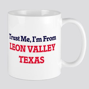 Trust Me, I'm from Leon Valley Texas Mugs