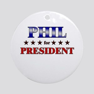 PHIL for president Ornament (Round)
