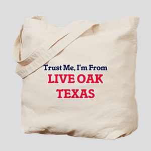 Trust Me, I'm from Live Oak Texas Tote Bag