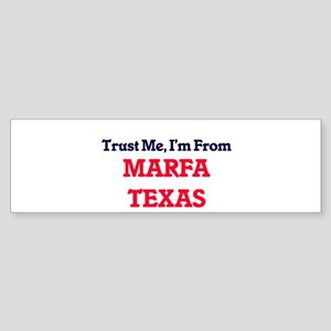 Trust Me, I'm from Marfa Texas Bumper Sticker