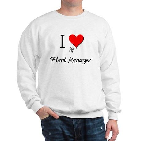 I Love My Plant Manager Sweatshirt