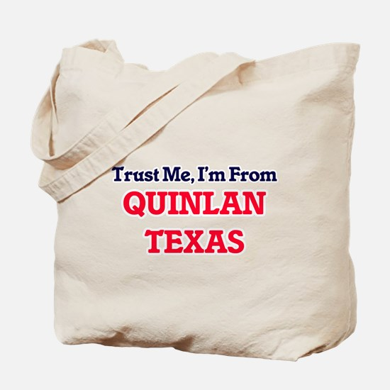 Trust Me, I'm from Quinlan Texas Tote Bag