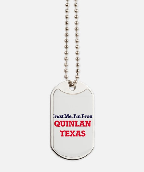 Trust Me, I'm from Quinlan Texas Dog Tags