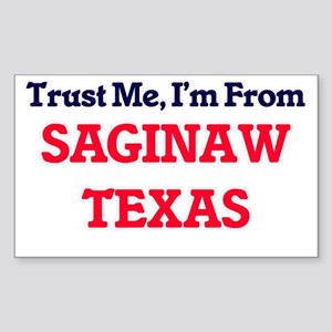 Trust Me, I'm from Saginaw Texas Sticker