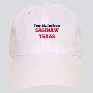 Trust Me, I'm from Saginaw Texas Cap