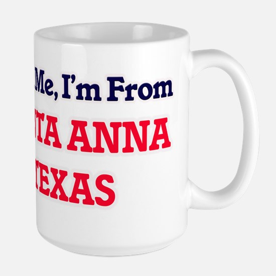 Trust Me, I'm from Santa Anna Texas Mugs