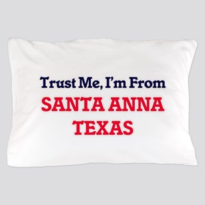 Trust Me, I'm from Santa Anna Texas Pillow Case