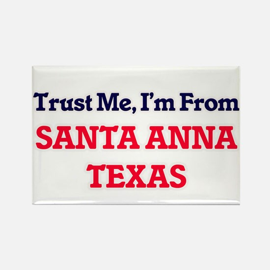 Trust Me, I'm from Santa Anna Texas Magnets