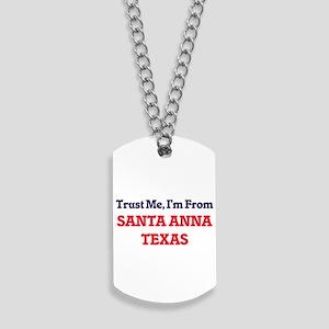 Trust Me, I'm from Santa Anna Texas Dog Tags