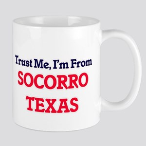 Trust Me, I'm from Socorro Texas Mugs
