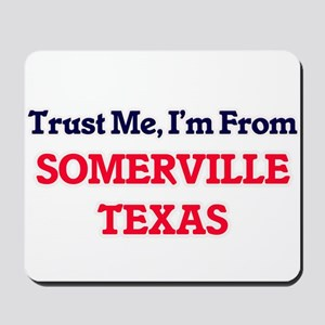 Trust Me, I'm from Somerville Texas Mousepad
