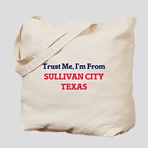 Trust Me, I'm from Sullivan City Texas Tote Bag