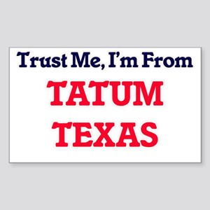 Trust Me, I'm from Tatum Texas Sticker