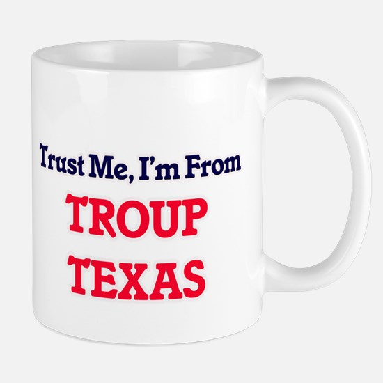 Trust Me, I'm from Troup Texas Mugs