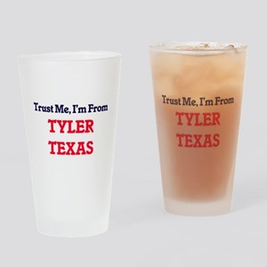 Trust Me, I'm from Tyler Texas Drinking Glass