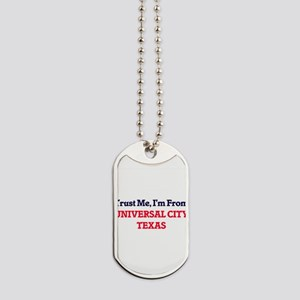Trust Me, I'm from Universal City Texas Dog Tags