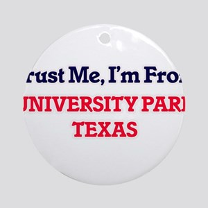 Trust Me, I'm from University Park Round Ornament