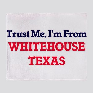 Trust Me, I'm from Whitehouse Texas Throw Blanket