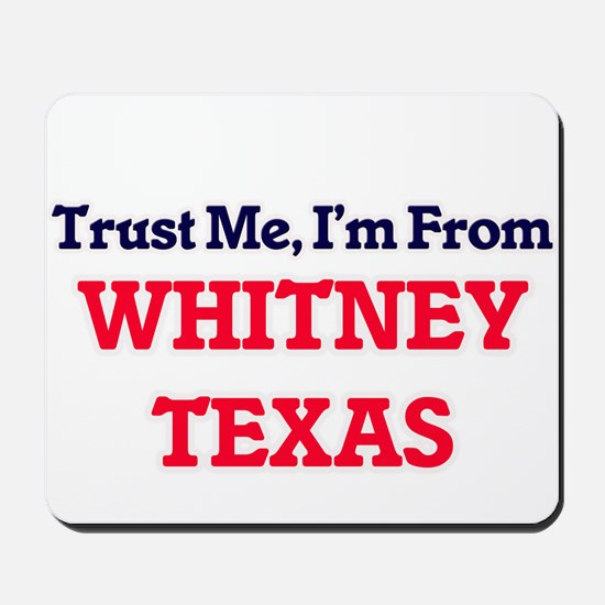 Trust Me, I'm from Whitney Texas Mousepad