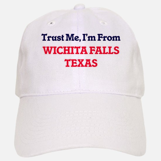Trust Me, I'm from Wichita Falls Texas Baseball Baseball Cap