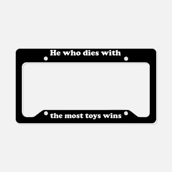 He Who Dies With The Most Toys License Plate Holde