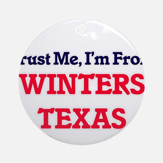 Trust Me, I'm from Winters Texas Round Ornament