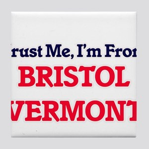 Trust Me, I'm from Bristol Vermont Tile Coaster