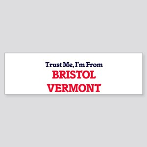 Trust Me, I'm from Bristol Vermont Bumper Sticker