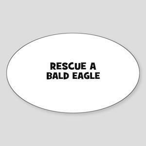 rescue a bald eagle Oval Sticker