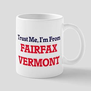 Trust Me, I'm from Fairfax Vermont Mugs