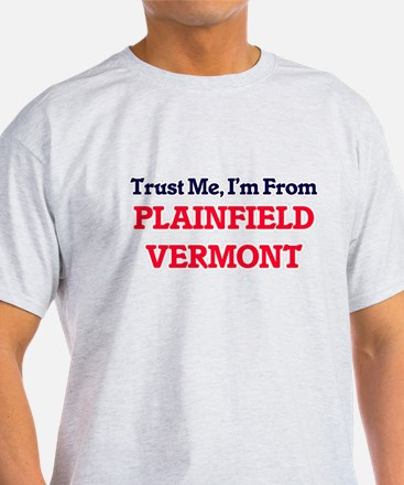 Trust Me, I'm from Plainfield Vermont T-Shirt